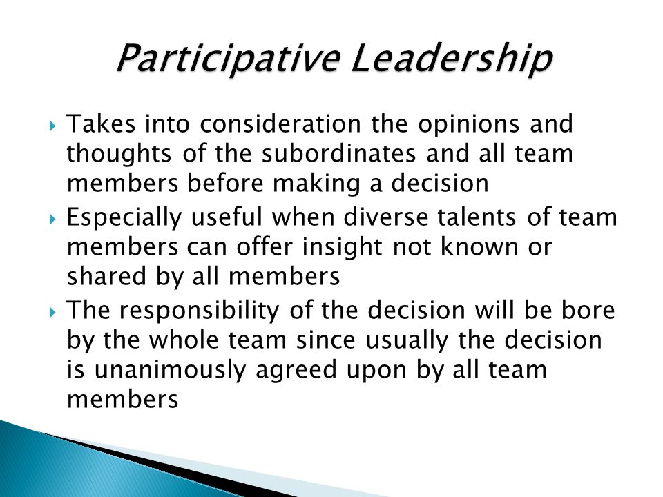  Takes into consideration the opinions and thoughts of the subordinates and all team members before making a decision  Especially useful when divers