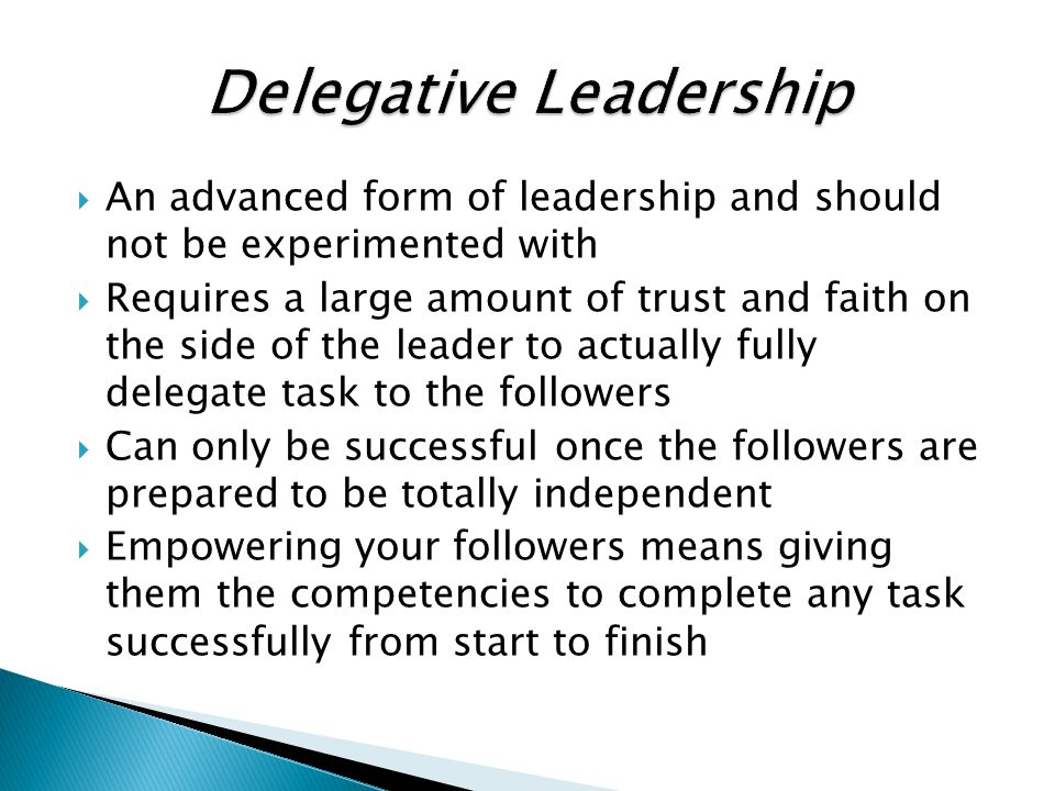  An advanced form of leadership and should not be experimented with  Requires a large amount of trust and faith on the side of the leader to actuall