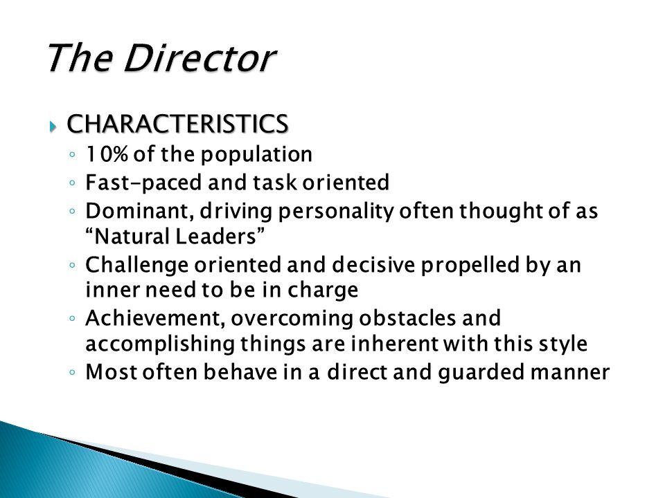 " CHARACTERISTICS ◦ 10% of the population ◦ Fast-paced and task oriented ◦ Dominant, driving personality often thought of as ""Natural Leaders"" ◦ Chall"