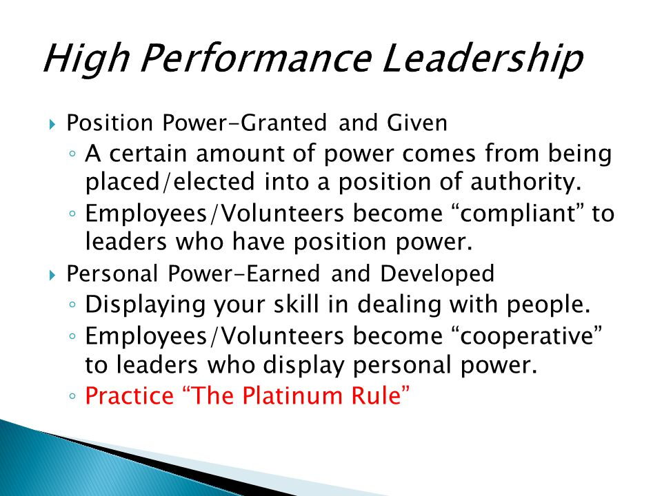  Position Power-Granted and Given ◦ A certain amount of power comes from being placed/elected into a position of authority. ◦ Employees/Volunteers be