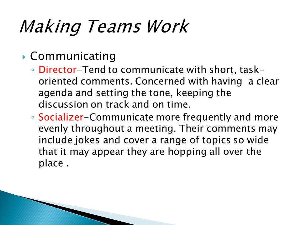 Communicating ◦ Director-Tend to communicate with short, task- oriented comments. Concerned with having a clear agenda and setting the tone, keeping