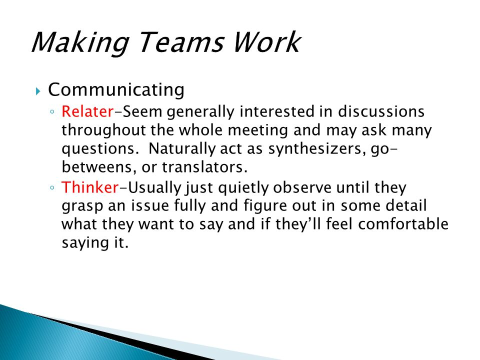  Communicating ◦ Relater-Seem generally interested in discussions throughout the whole meeting and may ask many questions. Naturally act as synthesiz