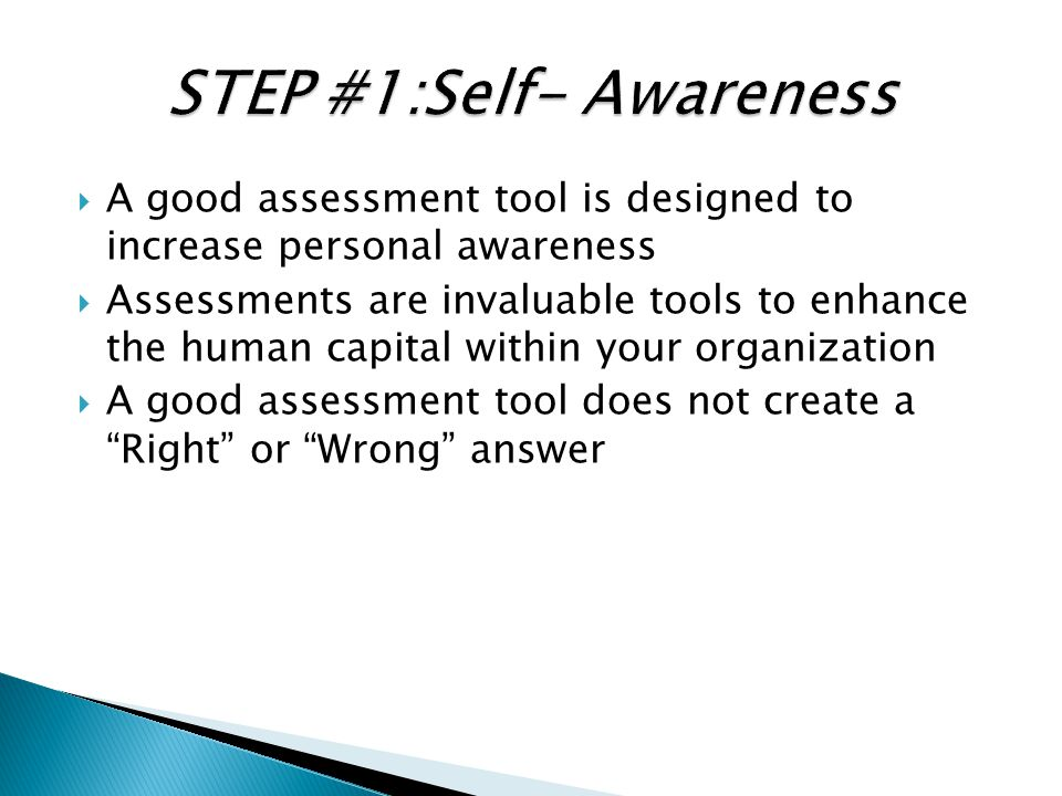  A good assessment tool is designed to increase personal awareness  Assessments are invaluable tools to enhance the human capital within your organi