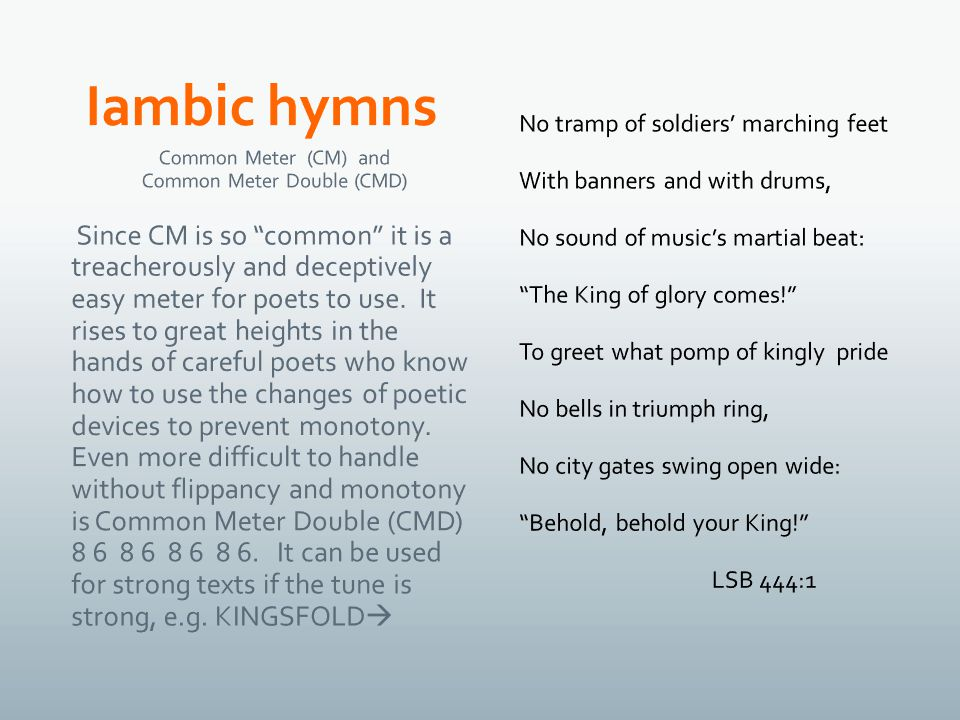 Common Meter (CM) and Common Meter Double (CMD) Since CM is so common it is a treacherously and deceptively easy meter for poets to use.
