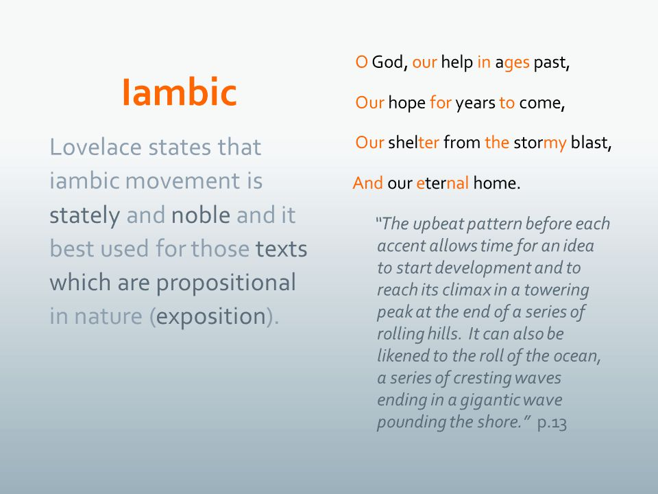 Lovelace states that iambic movement is stately and noble and it best used for those texts which are propositional in nature (exposition).