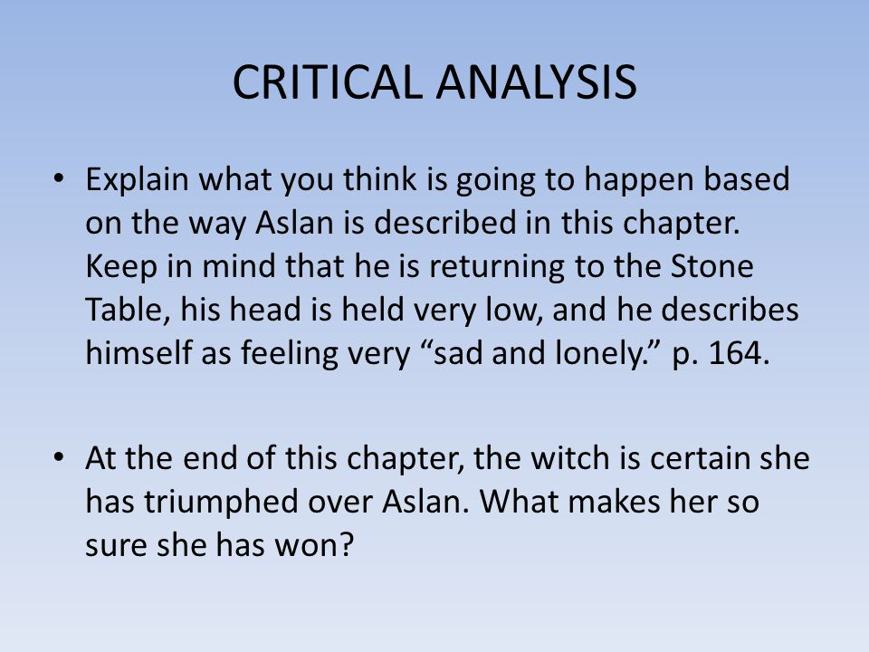 CRITICAL ANALYSIS Explain what you think is going to happen based on the way Aslan is described in this chapter. Keep in mind that he is returning to