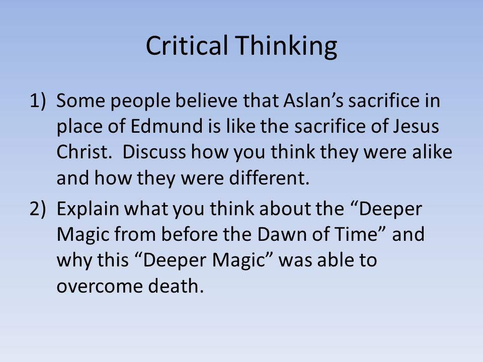 Critical Thinking 1)Some people believe that Aslan's sacrifice in place of Edmund is like the sacrifice of Jesus Christ. Discuss how you think they we