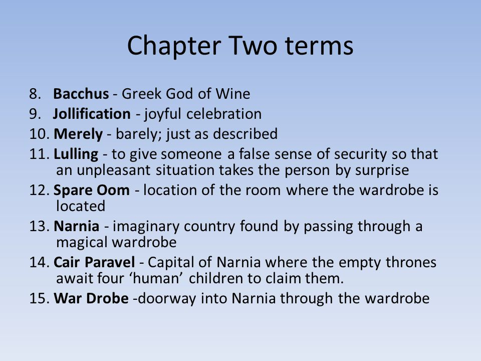 Chapter Two terms 8. Bacchus - Greek God of Wine 9. Jollification - joyful celebration 10. Merely - barely; just as described 11. Lulling - to give so