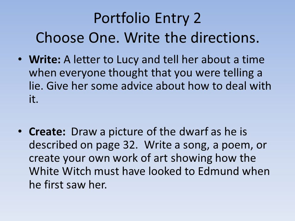 Portfolio Entry 2 Choose One. Write the directions. Write: A letter to Lucy and tell her about a time when everyone thought that you were telling a li