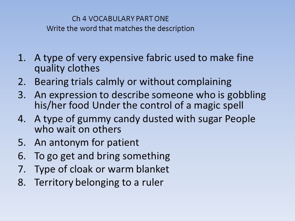 Ch 4 VOCABULARY PART ONE Write the word that matches the description 1.A type of very expensive fabric used to make fine quality clothes 2.Bearing tri