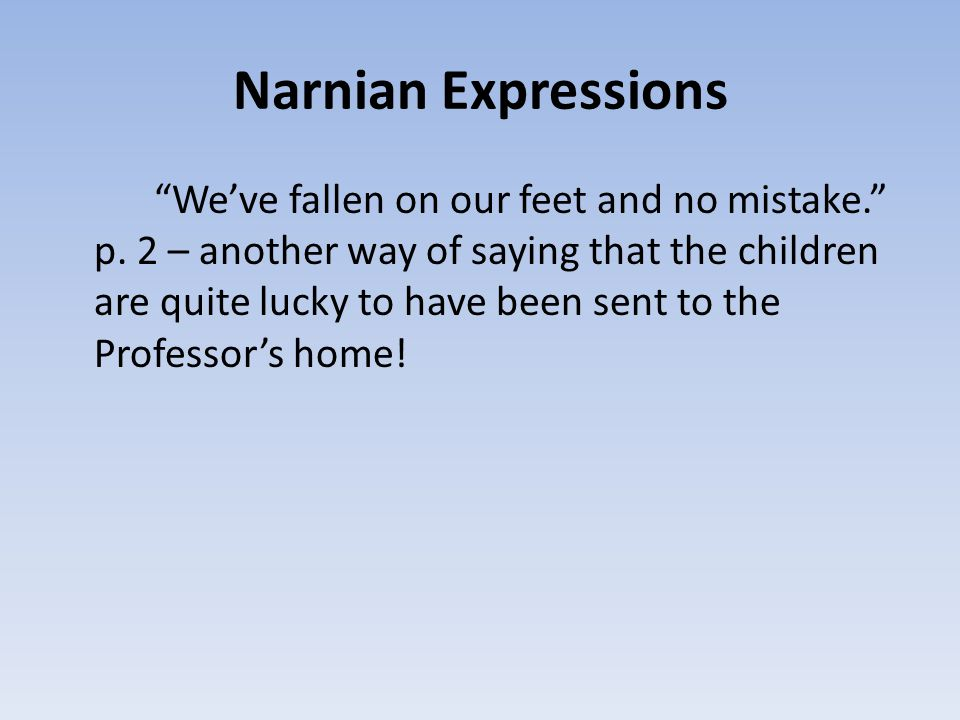 Narnian Expression: barking his shins – When Edmund is making his way to the palace of the White Witch he barks his shins, making him cry out in pain.