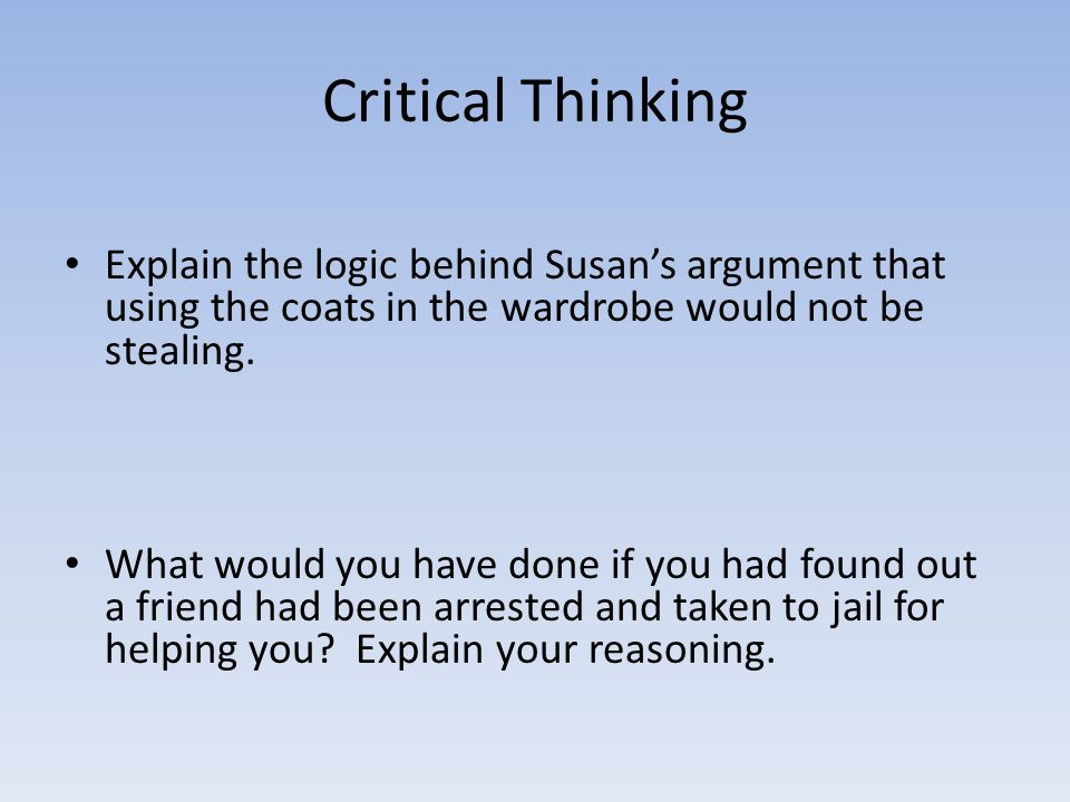 Critical Thinking Explain the logic behind Susan's argument that using the coats in the wardrobe would not be stealing. What would you have done if yo