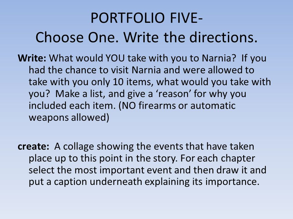 PORTFOLIO FIVE- Choose One. Write the directions. Write: What would YOU take with you to Narnia? If you had the chance to visit Narnia and were allowe