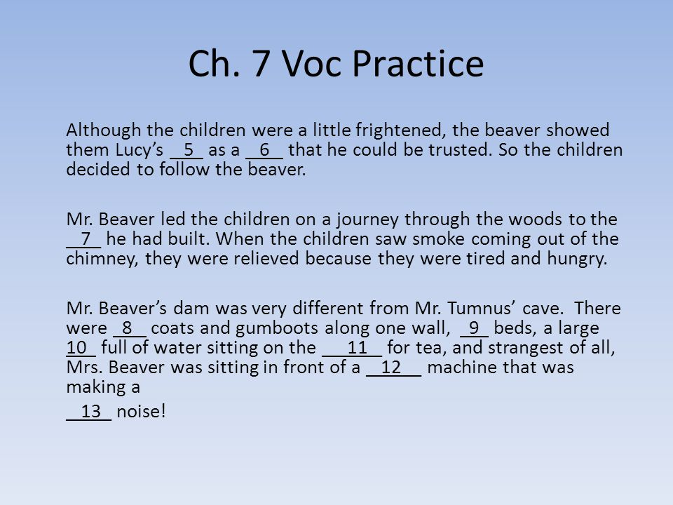 Ch. 7 Voc Practice Although the children were a little frightened, the beaver showed them Lucy's 5 as a 6 that he could be trusted. So the children de
