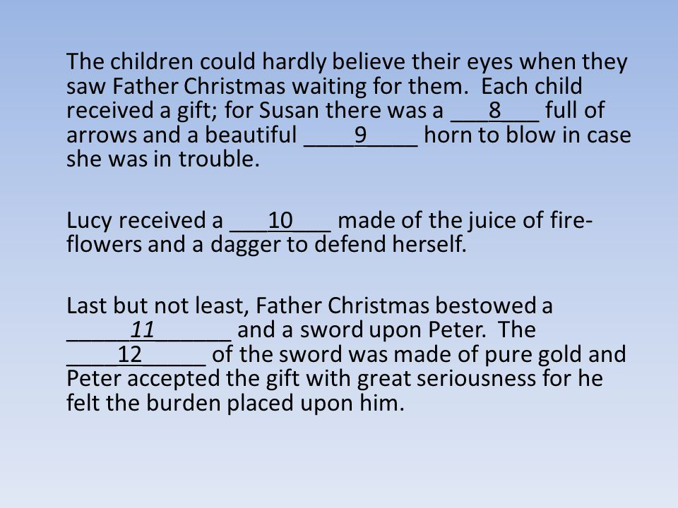The children could hardly believe their eyes when they saw Father Christmas waiting for them. Each child received a gift; for Susan there was a ___8__
