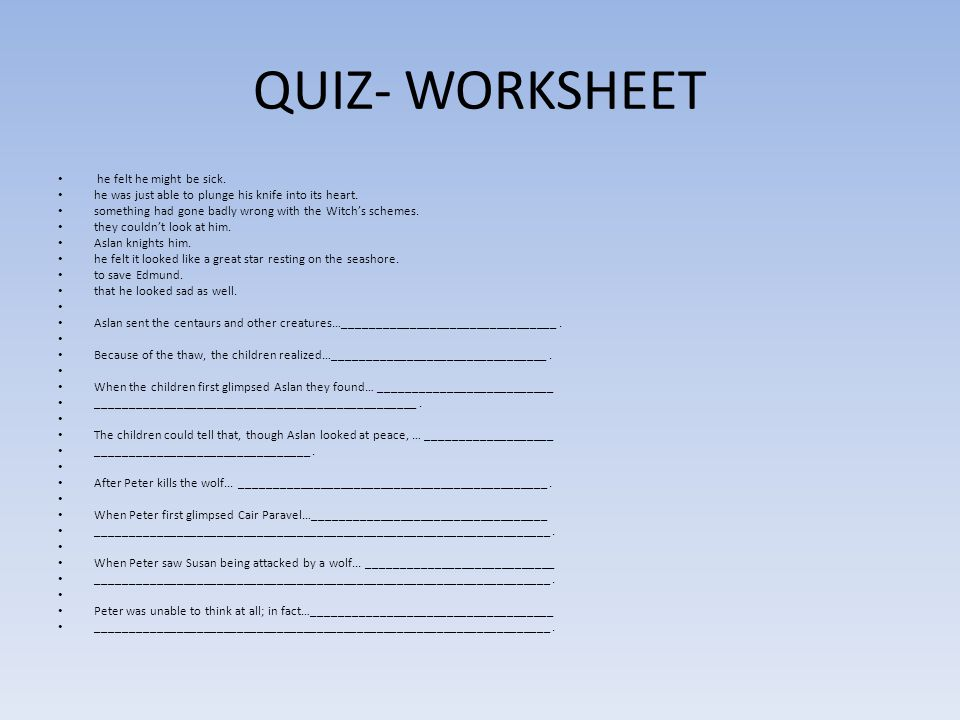 QUIZ- WORKSHEET he felt he might be sick. he was just able to plunge his knife into its heart. something had gone badly wrong with the Witch's schemes