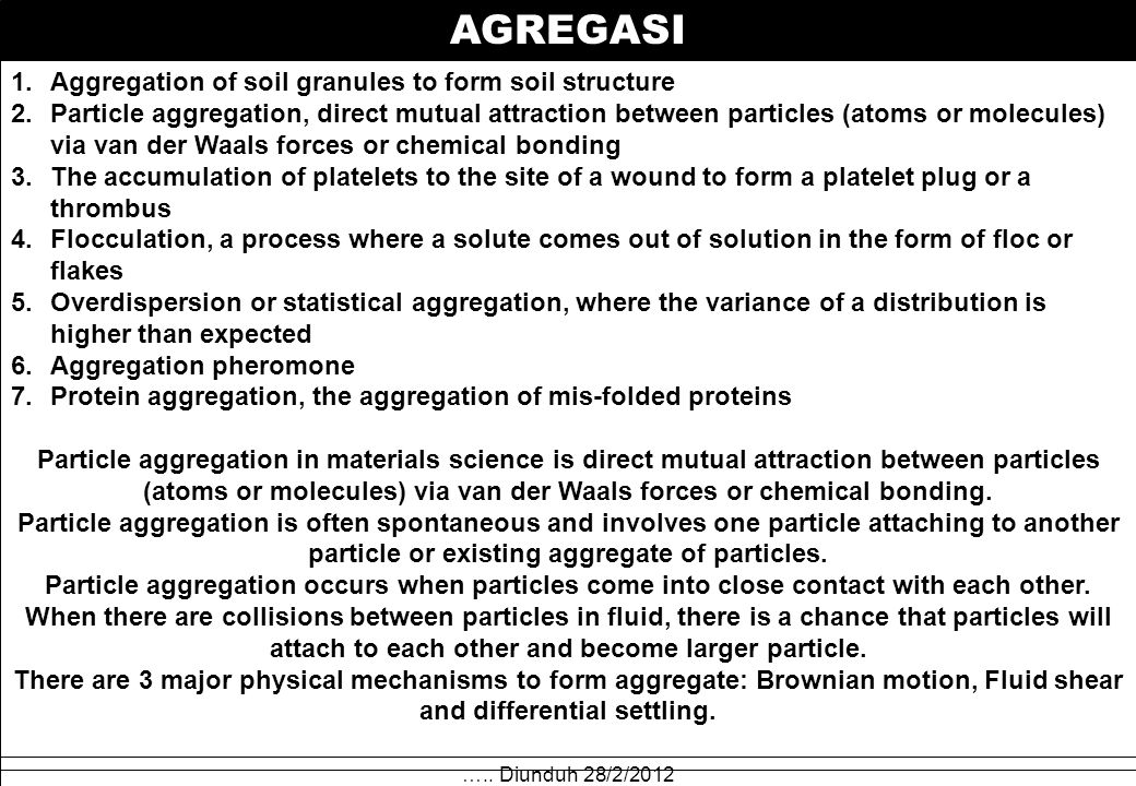 AGREGASI ….. Diunduh 28/2/2012 1.Aggregation of soil granules to form soil structure 2.Particle aggregation, direct mutual attraction between particle