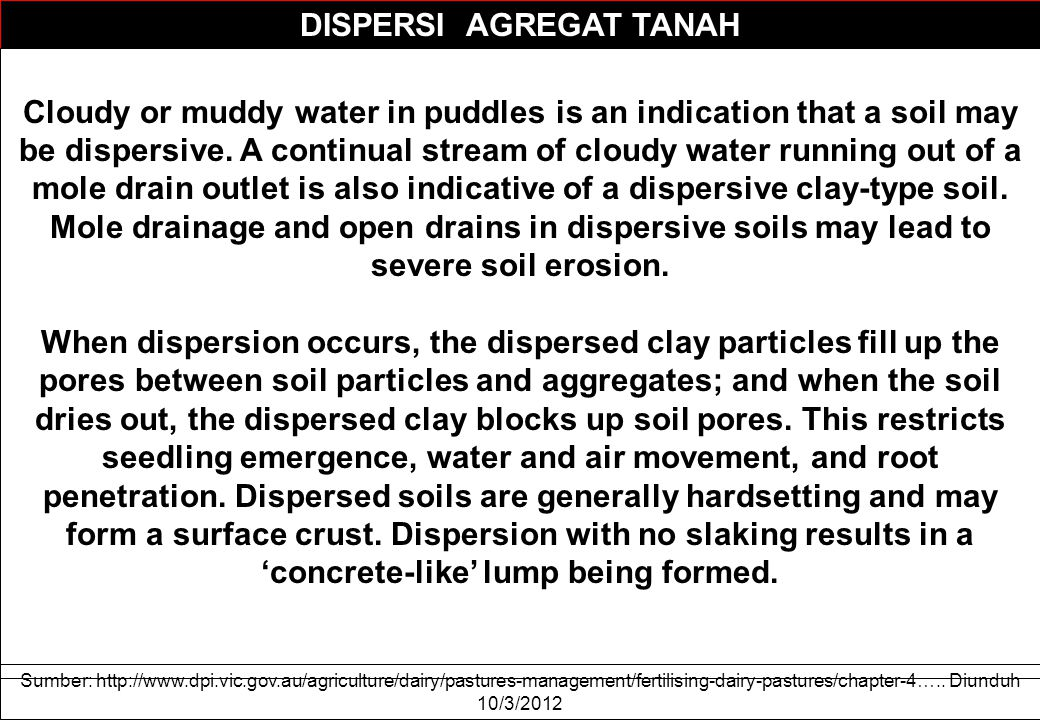 DISPERSI AGREGAT TANAH Cloudy or muddy water in puddles is an indication that a soil may be dispersive.