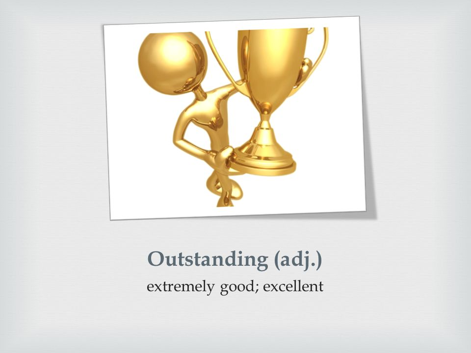 Outstanding (adj.) extremely good; excellent