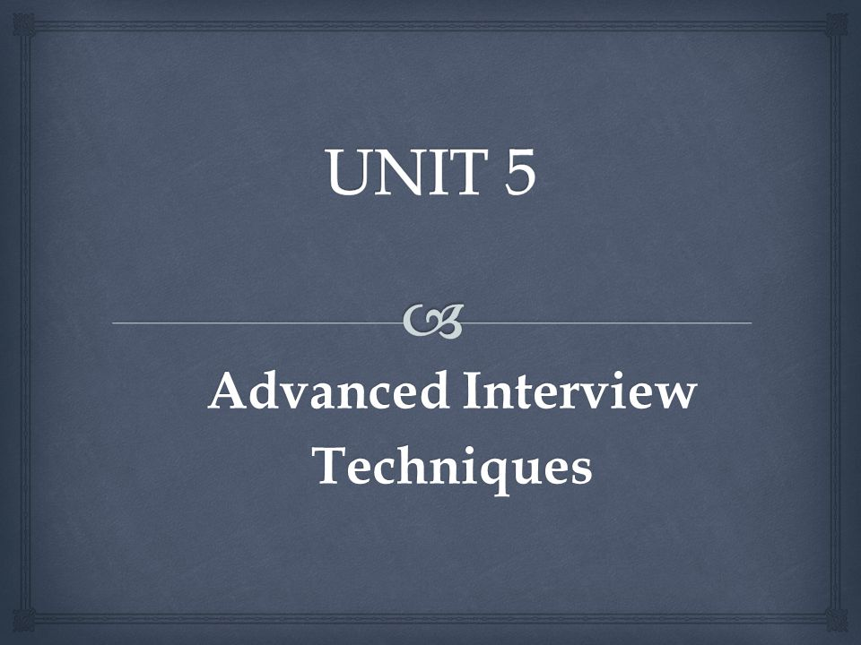 Advanced Interview Techniques