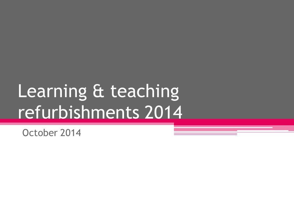 Learning & teaching refurbishments 2014 October 2014