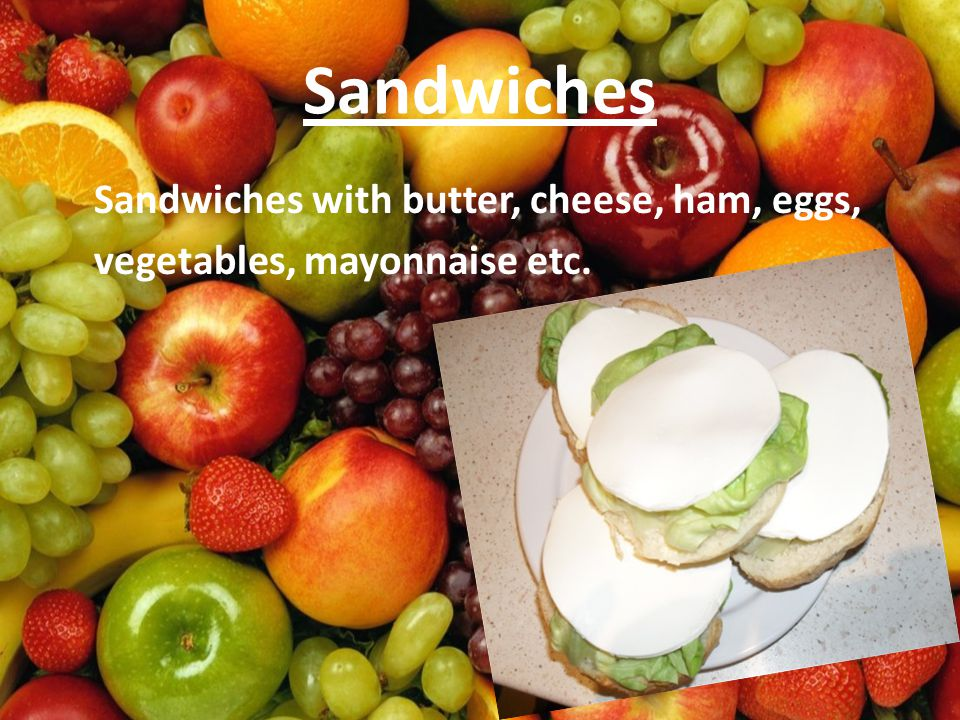 Sandwiches Sandwiches with butter, cheese, ham, eggs, vegetables, mayonnaise etc.