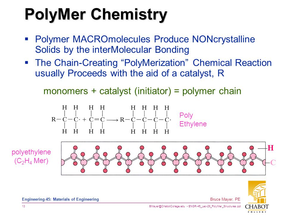 BMayer@ChabotCollege.edu ENGR-45_Lec-29_PolyMer_Structures.ppt 13 Bruce Mayer, PE Engineering-45: Materials of Engineering PolyMer Chemistry  Polymer