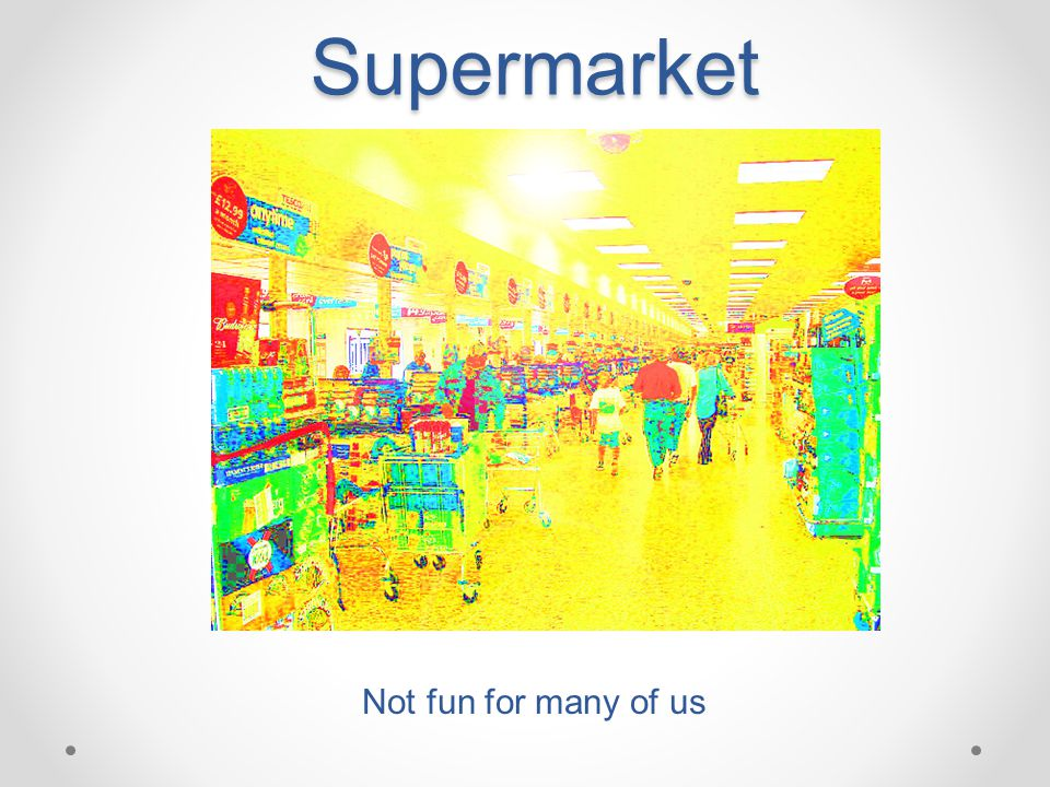 Supermarket Not fun for many of us