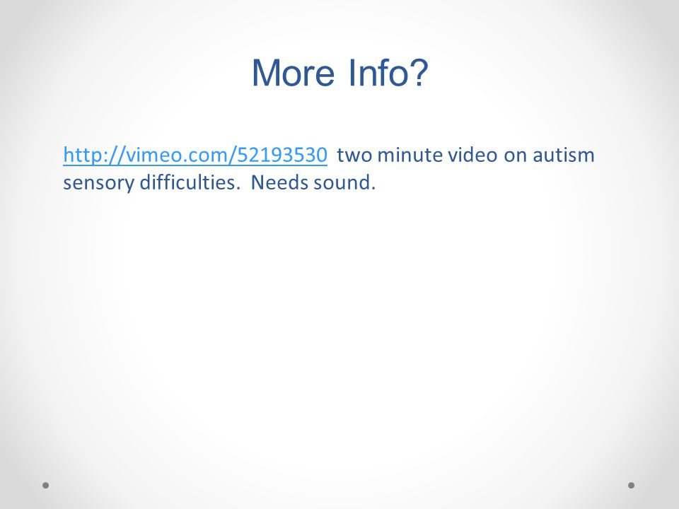 More Info? http://vimeo.com/52193530http://vimeo.com/52193530 two minute video on autism sensory difficulties. Needs sound.