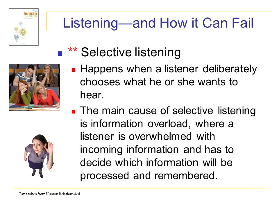 Parts taken from Human Relations 4ed Listening—and How it Can Fail Tuning out – People refuse to listen to co- workers or others due to prejudice.