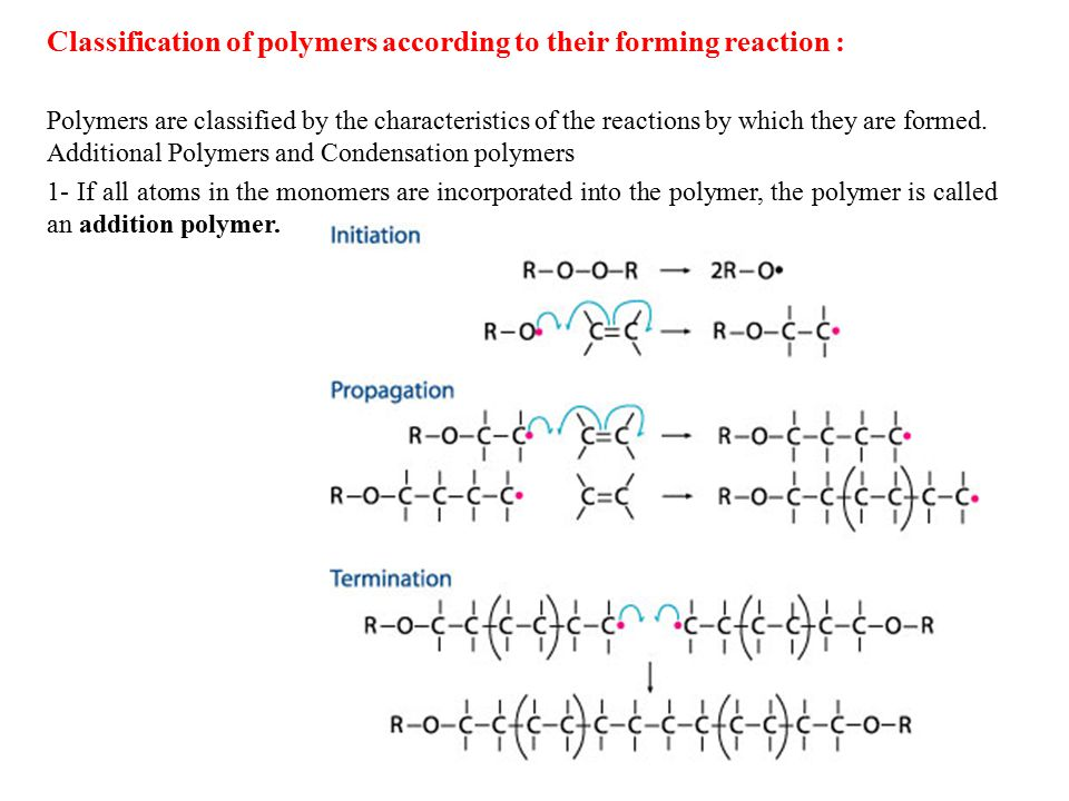Polymers are classified by the characteristics of the reactions by which they are formed.