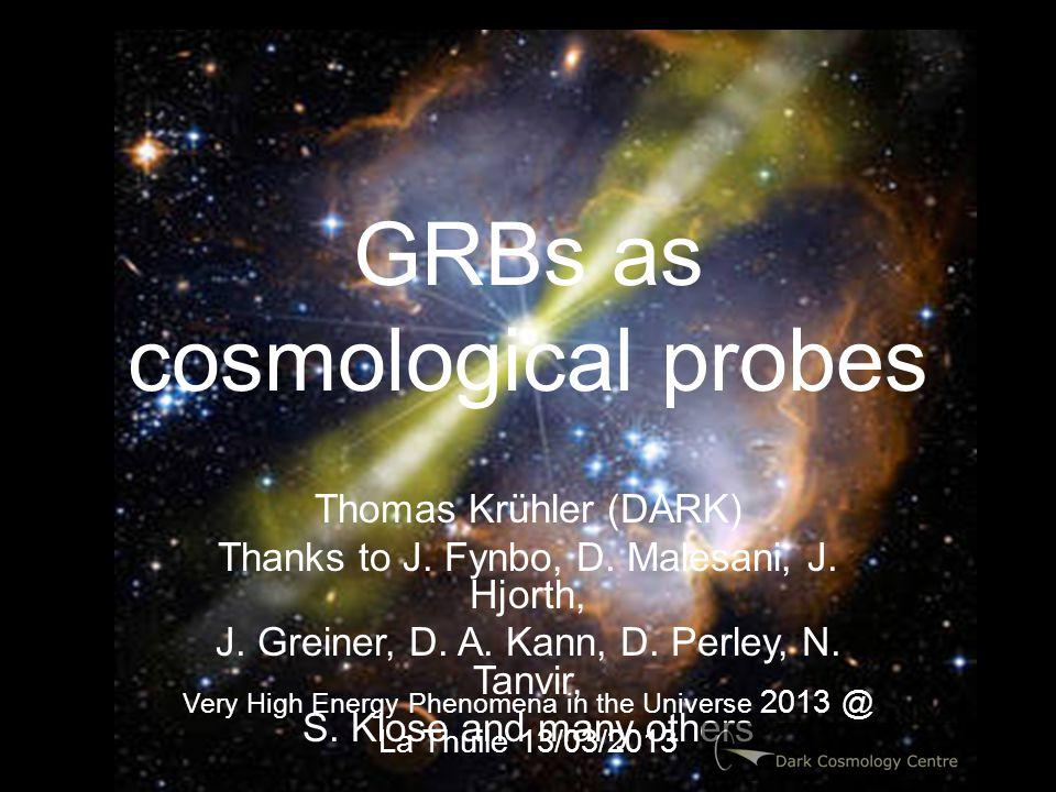 GRBs as cosmological probes Thomas Krühler (DARK) Thanks to J.