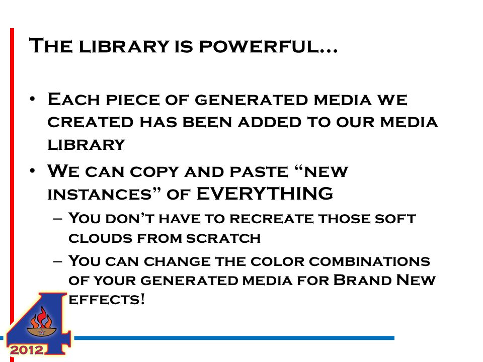 "The library is powerful… Each piece of generated media we created has been added to our media library We can copy and paste ""new instances"" of EVERYTH"
