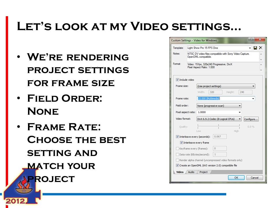 Let's look at my Video settings… We're rendering project settings for frame size Field Order: None Frame Rate: Choose the best setting and match your
