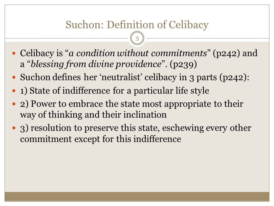 Suchon: Definition of Celibacy Celibacy is a condition without commitments (p242) and a blessing from divine providence .