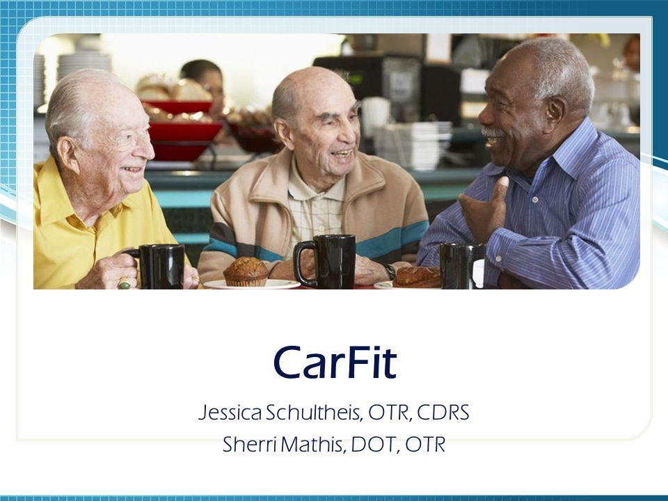 CarFit Jessica Schultheis, OTR, CDRS Sherri Mathis, DOT, OTR