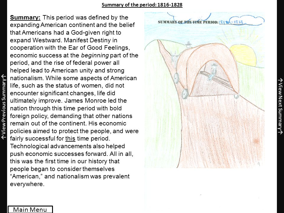 Summary of the period: 1816-1828 Summary: This period was defined by the expanding American continent and the belief that Americans had a God-given right to expand Westward.