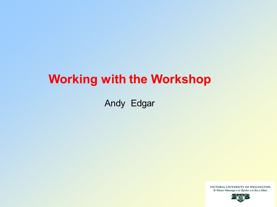 1 Working with the Workshop Andy Edgar