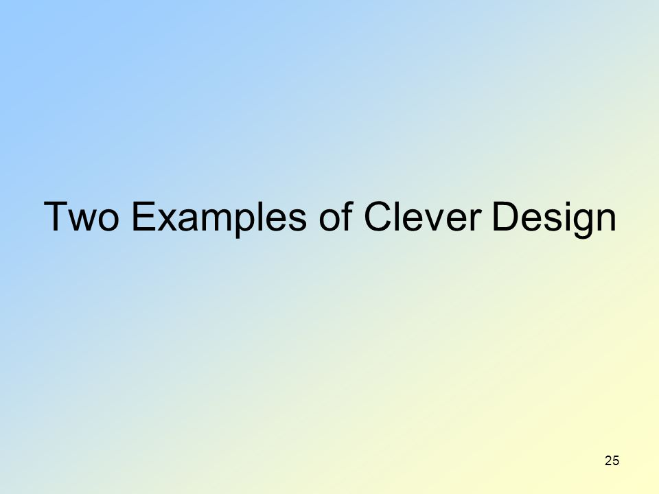 Two Examples of Clever Design 25