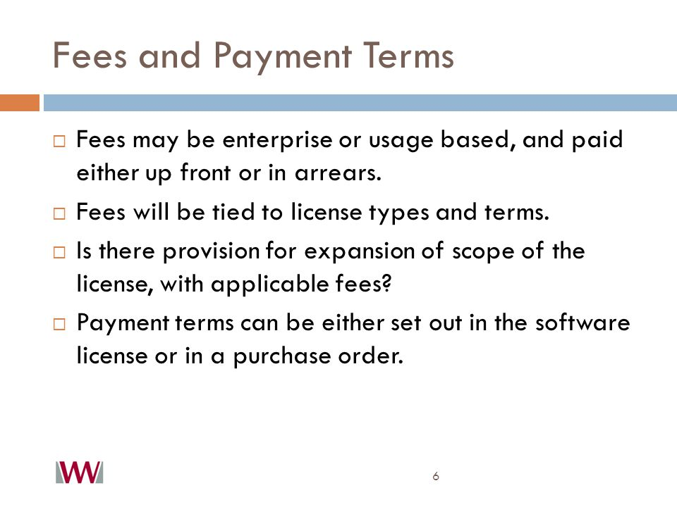 Fees and Payment Terms 6  Fees may be enterprise or usage based, and paid either up front or in arrears.