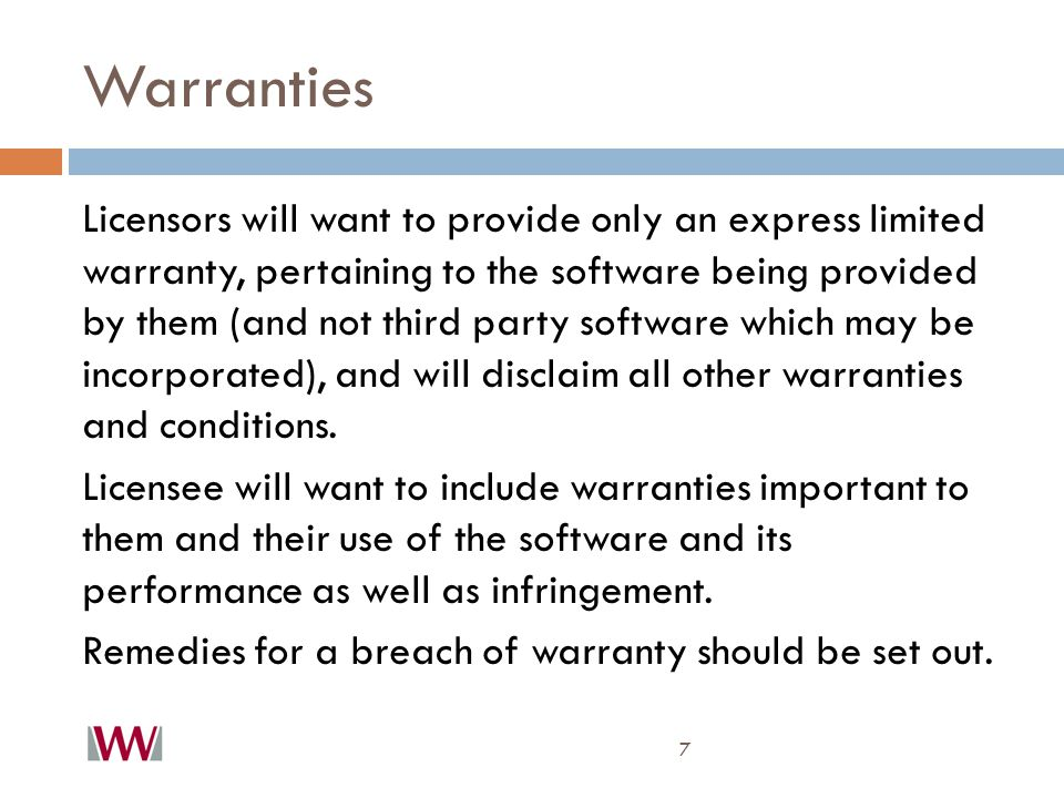 Warranties 7 Licensors will want to provide only an express limited warranty, pertaining to the software being provided by them (and not third party s