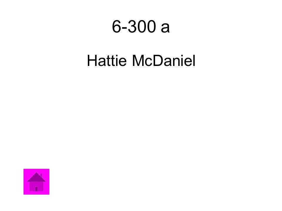 6-300 a Hattie McDaniel
