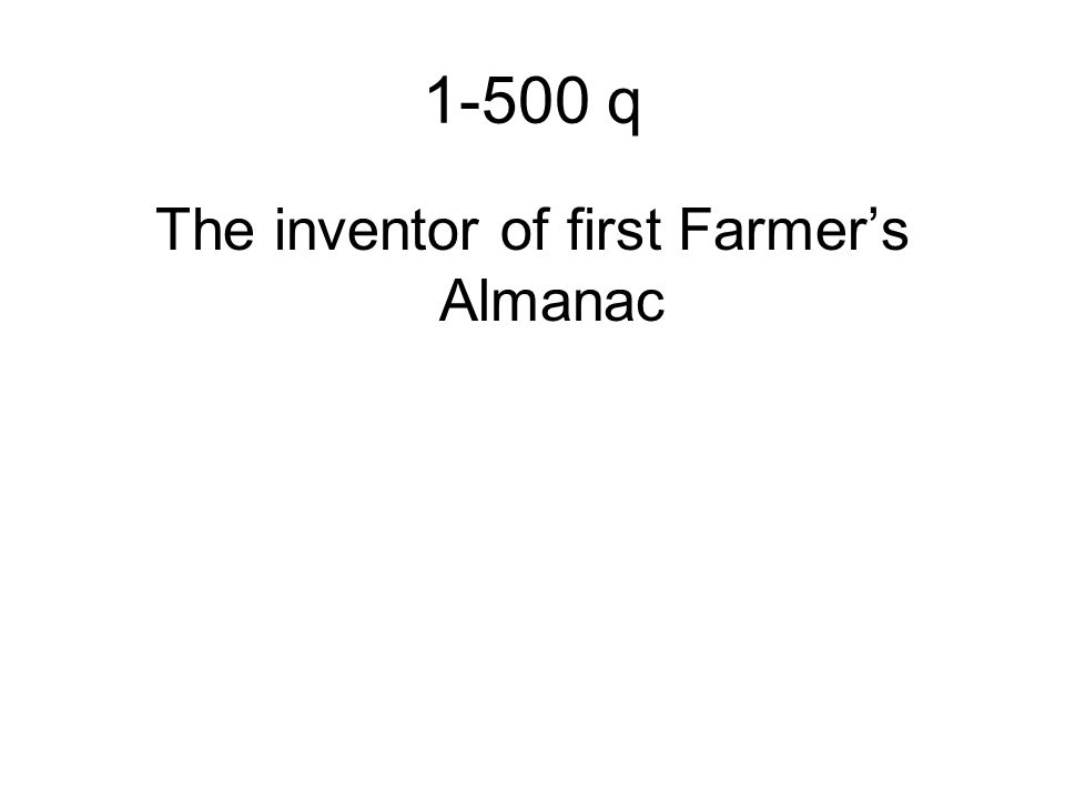 1-500 q The inventor of first Farmer's Almanac