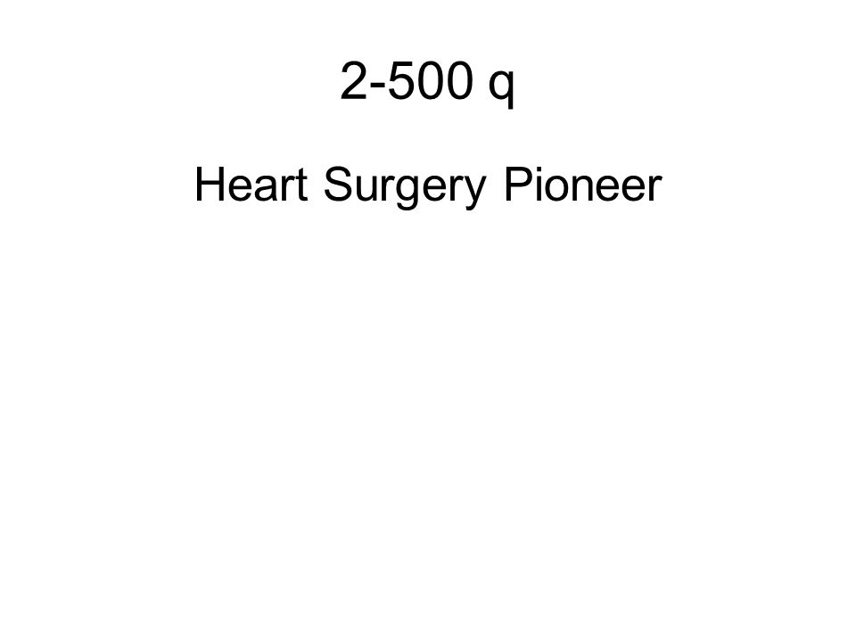 2-500 q Heart Surgery Pioneer