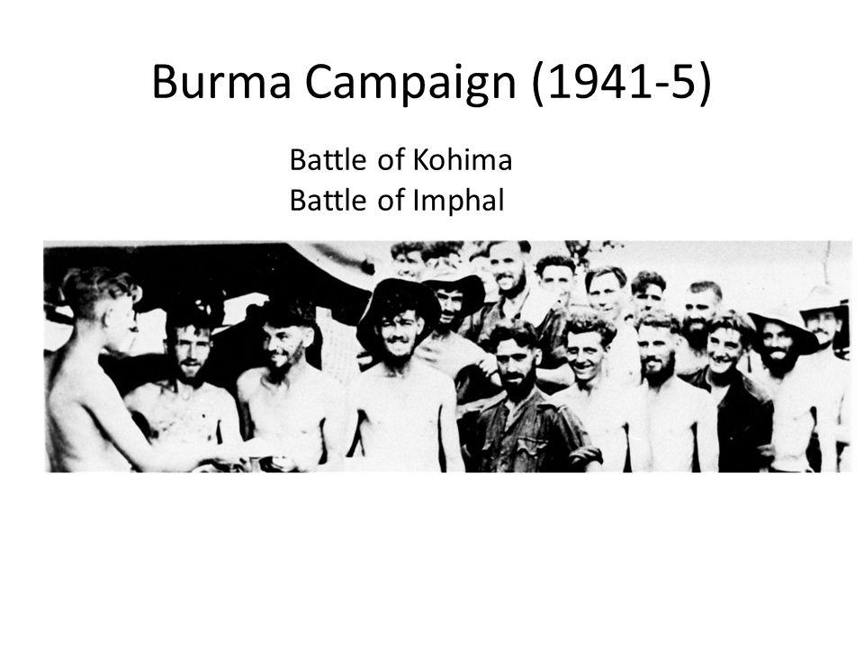 Burma Campaign (1941-5) Battle of Kohima Battle of Imphal