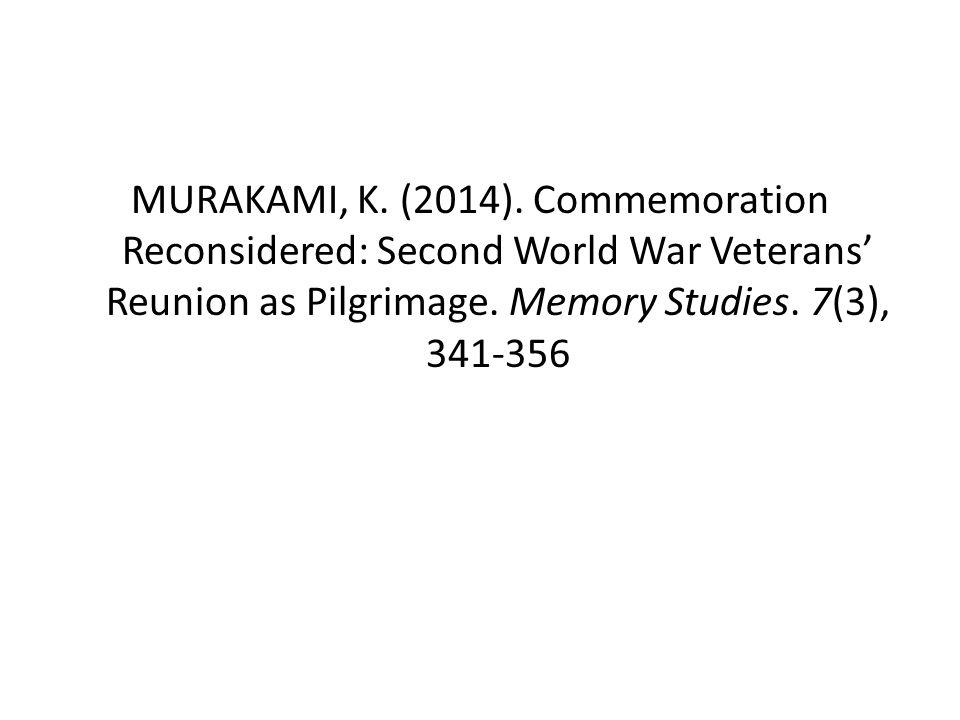 MURAKAMI, K. (2014). Commemoration Reconsidered: Second World War Veterans' Reunion as Pilgrimage.