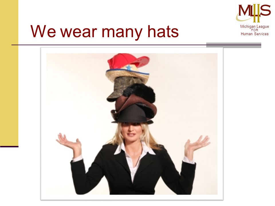 Michigan League FOR Human Services We wear many hats