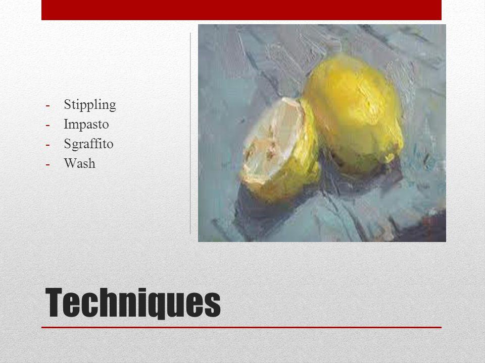 Techniques -Stippling -Impasto -Sgraffito -Wash