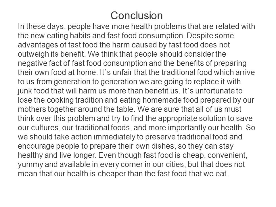 Conclusion In these days, people have more health problems that are related with the new eating habits and fast food consumption. Despite some advanta