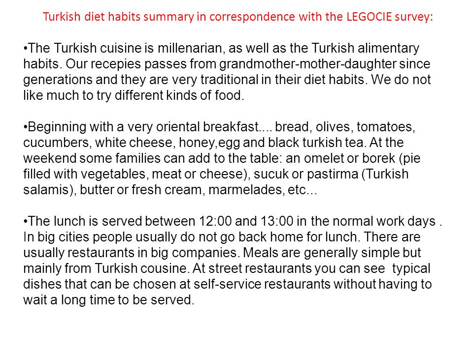 Turkish diet habits summary in correspondence with the LEGOCIE survey: The Turkish cuisine is millenarian, as well as the Turkish alimentary habits. O